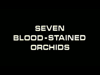 Seven blood stained orchids trailer title